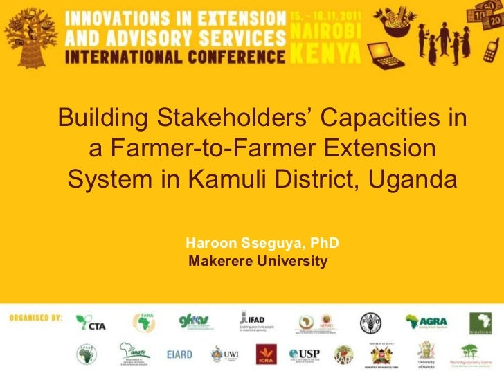 Building Stakeholders' Capacities in a Farmer-to-Farmer Extension System in Kamuli District, Uganda Haroon Sseguya, PhD Ma...