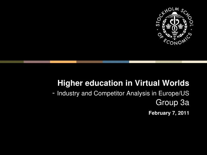 1<br />Higher education in Virtual Worlds- Industry and Competitor Analysis in Europe/USGroup 3aFebruary 7, 2011<br />1<br />