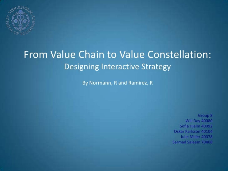 From Value Chain to Value Constellation: <br />Designing Interactive Strategy<br />By Normann, R and Ramirez, R<br />Group...