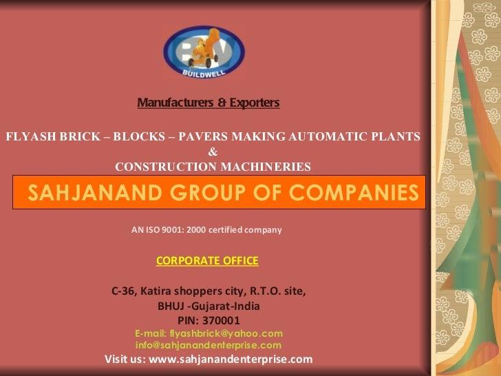 Manufacturers & Exporters FLYASH BRICK – BLOCKS – PAVERS MAKING AUTOMATIC PLANTS   & CONSTRUCTION MACHINERIES SAHJANAND GR...
