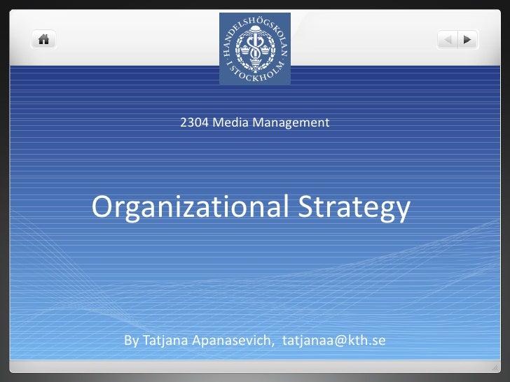 Organizational Strategy  By Tatjana Apanasevich,  [email_address] 2304 Media Management