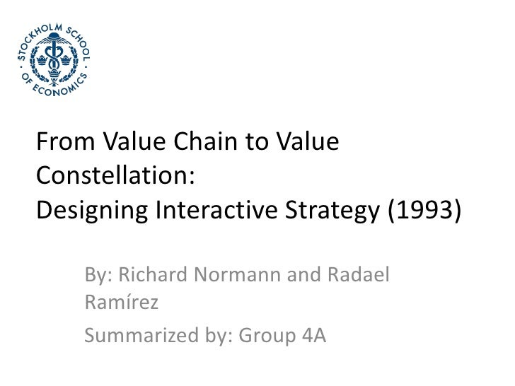 From Value Chain to Value Constellation: Designing Interactive Strategy (1993) <br />By: Richard Normann and RadaelRamírez...