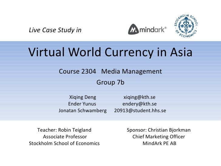 Virtual World Currency in Asia Course 2304  Media Management Group 7b X iqing Deng  [email_address] Ender Yunus  [email_ad...