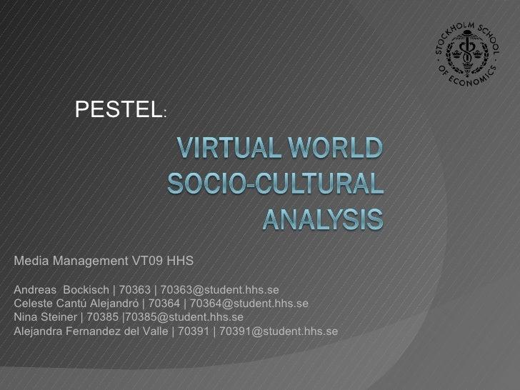 PESTEL : Media Management VT09 HHS Andreas  Bockisch |70363 | 70363@student.hhs.se Celeste Cantú Alejandró |70364 | 7036...