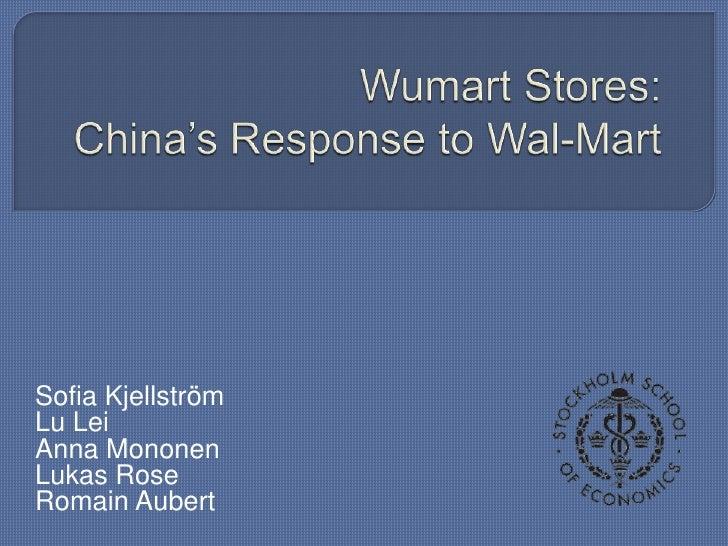 Wumart Stores:China's Response to Wal-Mart<br />Sofia Kjellström<br />Lu Lei<br />Anna Mononen<br />Lukas Rose<br />Romain...