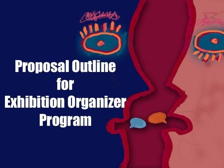 Proposal Outline         forExhibition Organizer      Program
