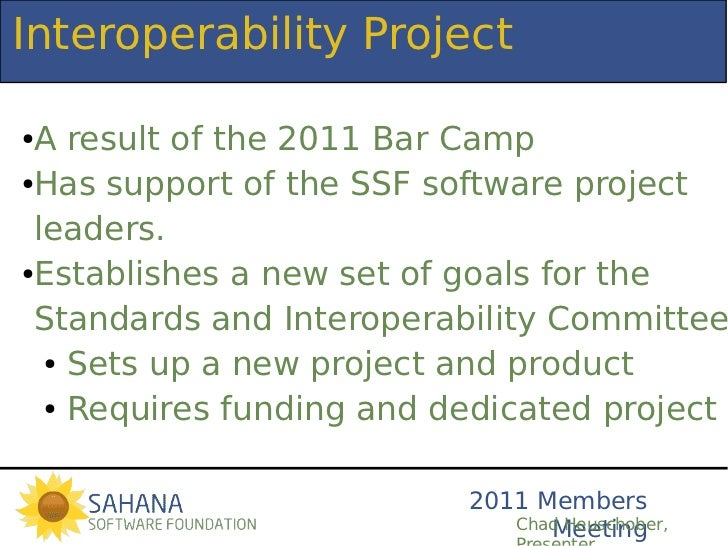 Interoperability Project●A result of the 2011 Bar Camp●Has support of the SSF software project leaders.●Establishes a new ...