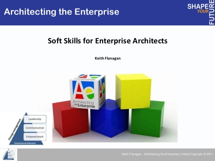 Soft Skills for Enterprise Architects<br />Keith Flanagan<br />Architecting the Enterprise<br />