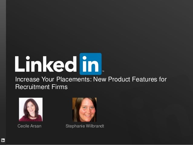 Increase Your Placements: New Product Features for Recruitment Firms  Cecile Arsan  Stephanie Wilbrandt