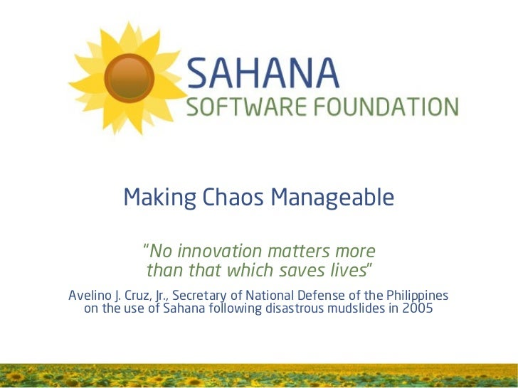 """Making Chaos Manageable             """"No innovation matters more             than that which saves lives""""Avelino J. Cruz, J..."""