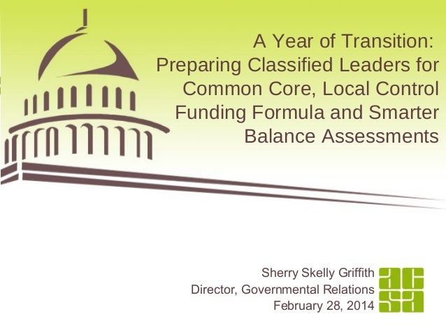 A Year of Transition: Preparing Classified Leaders for Common Core, Local Control Funding Formula and Smarter Balance Asse...