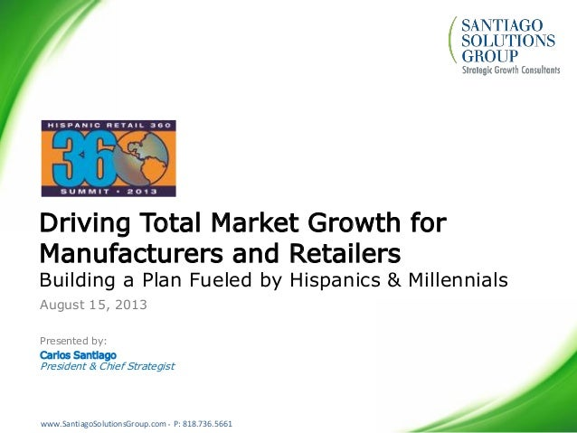 www.SantiagoSolutionsGroup.com • P: 818.736.5661 Driving Total Market Growth for Manufacturers and Retailers Building a Pl...