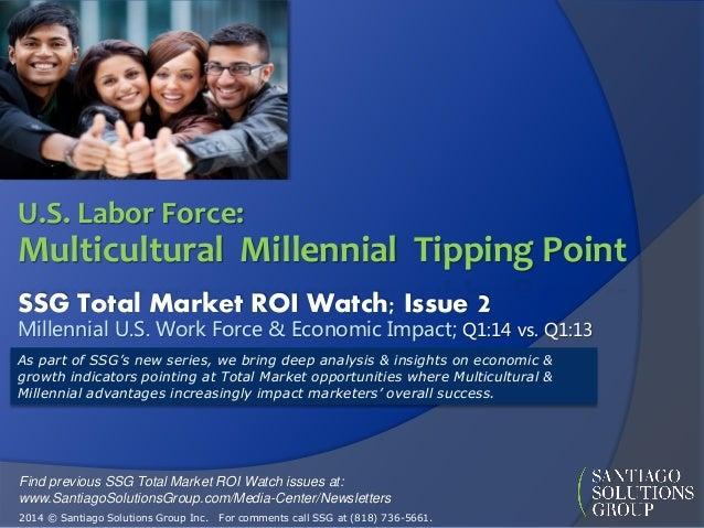 SSG Total Market ROI Watch; Issue 2 Millennial U.S. Work Force & Economic Impact; Q1:14 vs. Q1:13 As part of SSG's new ser...