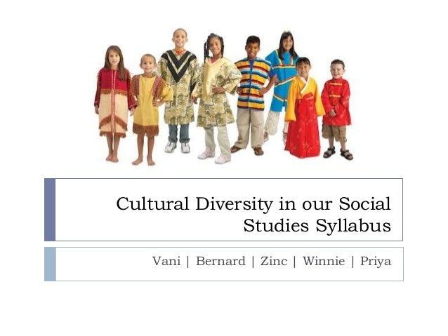 Cultural Diversity in our Social              Studies Syllabus    Vani   Bernard   Zinc   Winnie   Priya
