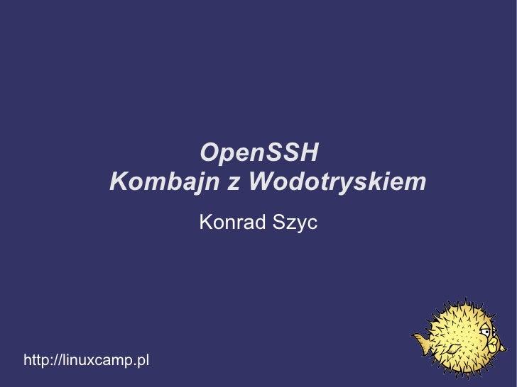 OpenSSH Kombajn z Wodotryskiem http://linuxcamp.pl Konrad Szyc