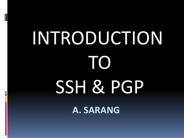 A. SARANG INTRODUCTION TO SSH & PGP
