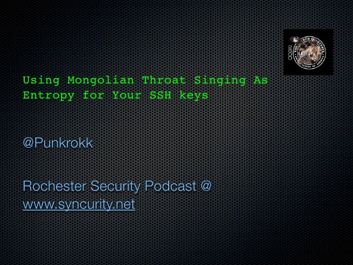 Using Mongolian Throat Singing AsEntropy for Your SSH keys@PunkrokkRochester Security Podcast @www.syncurity.net