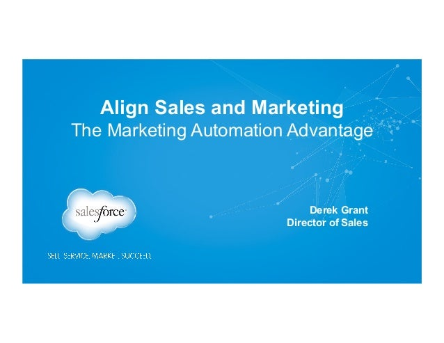 Align Sales and Marketing The Marketing Automation Advantage  Derek Grant Director of Sales  Corporate Pres – PowerPoint T...