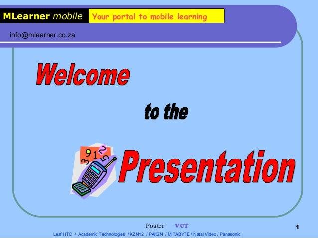 MLearner mobile Your portal to mobile learning Leaf HTC / Academic Technologies / KZN12 / PAKZN / MITABYTE / Natal Video /...