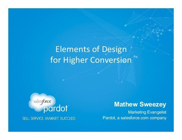 Elements  of  Design   for  Higher  Conversion    Mathew Sweezey Marketing Evangelist Pardot, a salesforce.co...