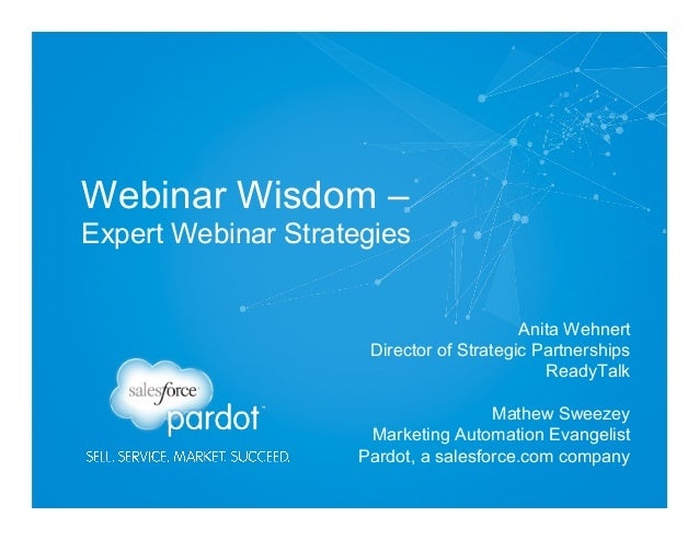 Webinar Wisdom – Expert Webinar Strategies Anita Wehnert Director of Strategic Partnerships ReadyTalk Mathew Sweezey Marke...