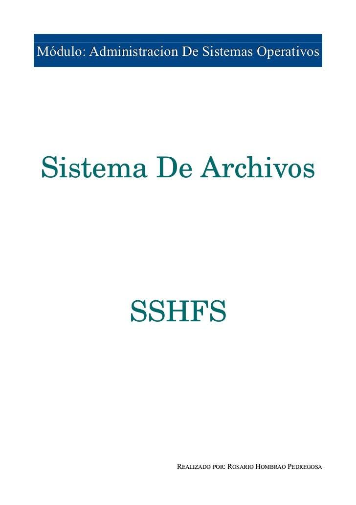 Módulo: Administracion De Sistemas OperativosSistemaDeArchivos              SSHFS                      REALIZADO POR: RO...