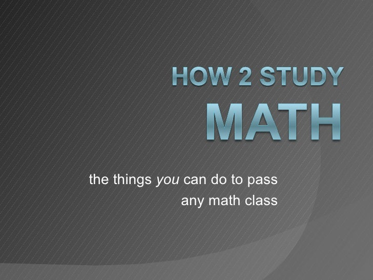 the things  you  can do to pass any math class