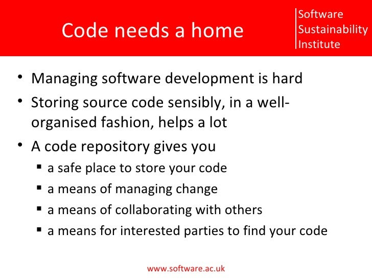 Code needs a home <ul><li>Managing software development is hard </li></ul><ul><li>Storing source code sensibly, in a well-...