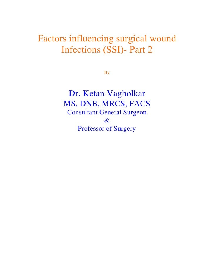 Factors influencing surgical wound      Infections (SSI)- Part 2                   By       Dr. Ketan Vagholkar      MS, D...