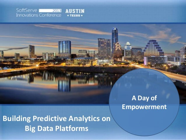 A Day of Empowerment  Building Predictive Analytics on Big Data Platforms