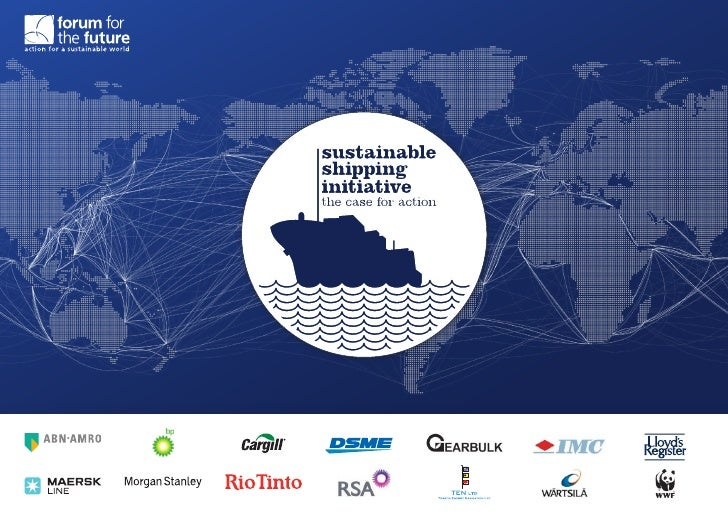 This report was written and produced by             Forum for the Future authors:The Sustainable Shipping Initiative (SSI)...