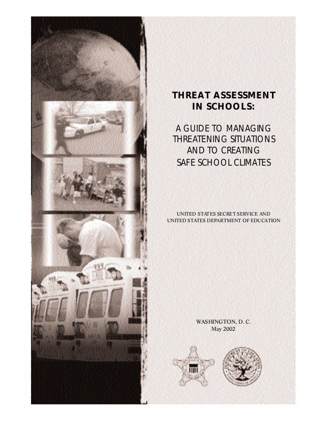 THREAT ASSESSMENT    IN SCHOOLS:  A GUIDE TO MANAGING THREATENING SITUATIONS     AND TO CREATING  SAFE SCHOOL CLIMATES   U...