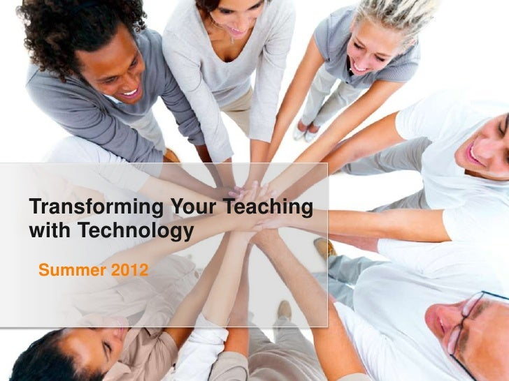 Transforming Your Teachingwith TechnologySummer 2012