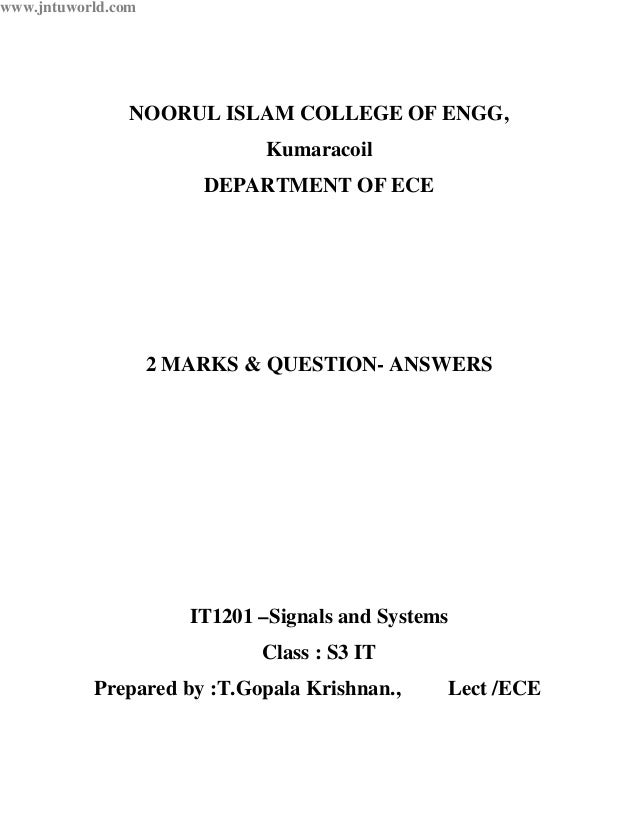 www.jntuworld.com  NOORUL ISLAM COLLEGE OF ENGG, Kumaracoil DEPARTMENT OF ECE  2 MARKS & QUESTION- ANSWERS  IT1201 –Signal...