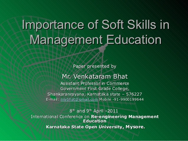 Importance of Soft Skills in Management Education                    Paper presented by              Mr. Venkataram Bhat  ...