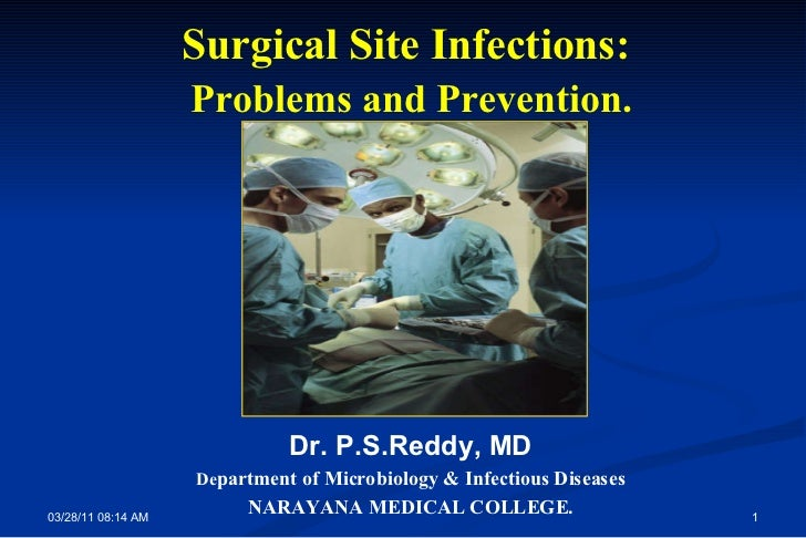 03/28/11   08:13 AM Surgical Site Infections:  Problems and Prevention. Dr. P.S.Reddy, MD De partment of Microbiology & In...