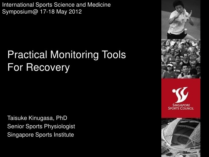 International Sports Science and MedicineSymposium@ 17-18 May 2012 Practical Monitoring Tools For Recovery Taisuke Kinugas...