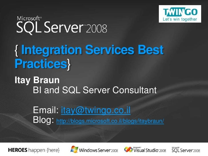 { Integration Services Best Practices} Itay Braun      BI and SQL Server Consultant      Email: itay@twingo.co.il     Blog...