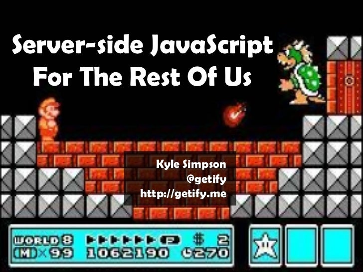 Server-side JavaScript For The Rest Of Us Kyle Simpson @getify http://getify.me