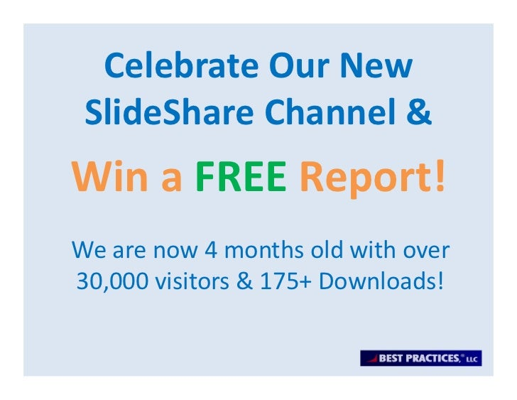 Celebrate Our New  SlideShare Channel &Win a FREE Report!We are now 4 months old with over 30,000 visitors & 175+ Downloads!