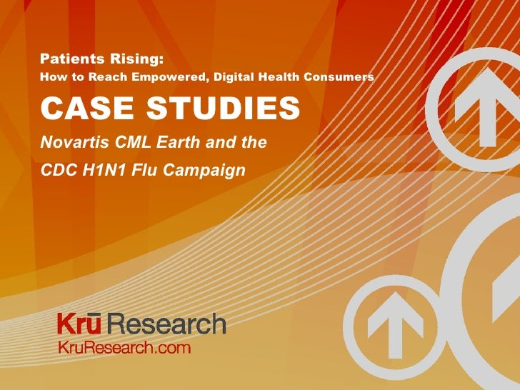 Patients Rising:  How to Reach Empowered, Digital Health Consumers CASE STUDIES Novartis CML Earth and the CDC H1N1 Flu Ca...