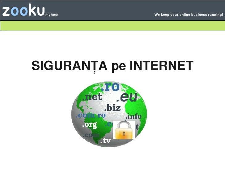 Zooku   myhost       We keep your online business running!          SIGURANȚApeINTERNET