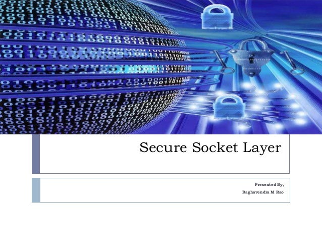 Secure Socket Layer                  Presented By,             Raghavendra M Rao