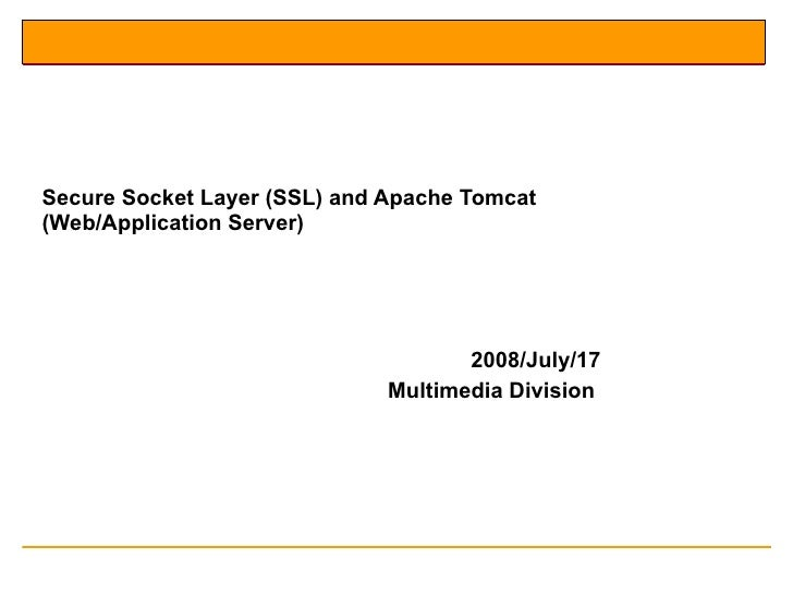 Secure Socket Layer (SSL) and Apache Tomcat (Web/Application Server) 2008/July/17 Multimedia Division
