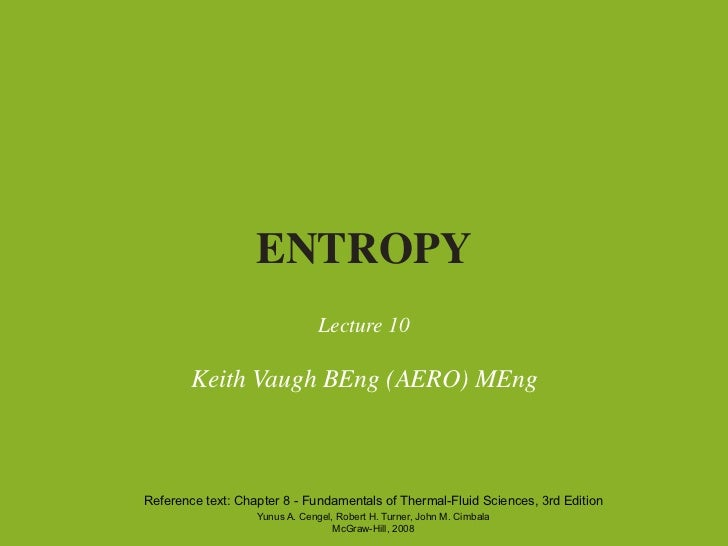 ENTROPY                                Lecture 10        Keith Vaugh BEng (AERO) MEngReference text: Chapter 8 - Fundament...