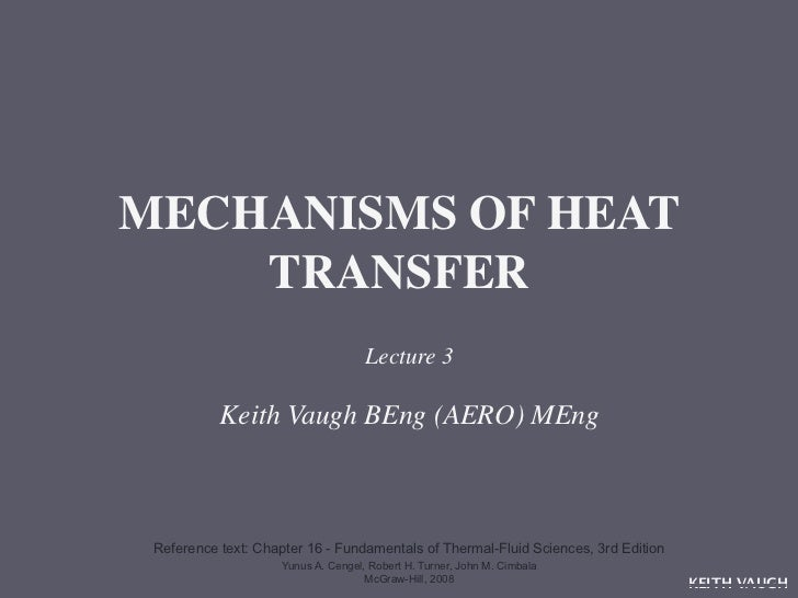 MECHANISMS OF HEAT    TRANSFER                                     Lecture 3           Keith Vaugh BEng (AERO) MEng Refere...