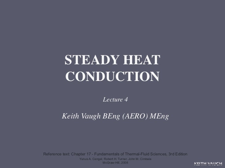 STEADY HEAT           CONDUCTION                                    Lecture 4          Keith Vaugh BEng (AERO) MEngReferen...