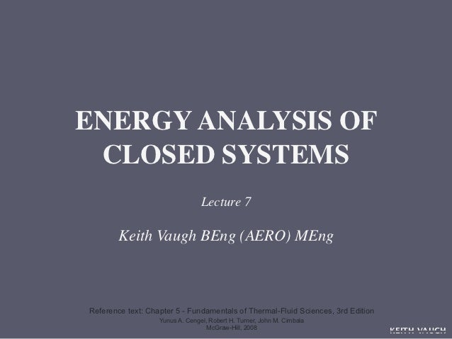 ENERGY ANALYSIS OF CLOSED SYSTEMS                                 Lecture 7        Keith Vaugh BEng (AERO) MEngReference t...