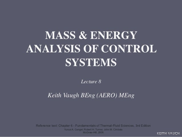 MASS & ENERGYANALYSIS OF CONTROL     SYSTEMS                                  Lecture 8         Keith Vaugh BEng (AERO) ME...