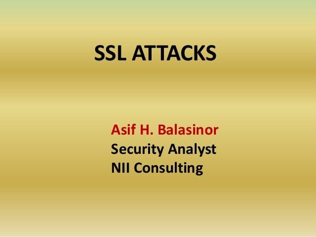 SSL ATTACKS Asif H. Balasinor Security Analyst NII Consulting